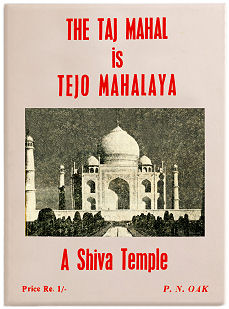 THE TAJ MAHAL IS TEJO-MAHALAYA: A SHIVA TEMPLE - BY P.N. OAK